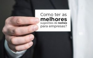 Como Ter As Melhores Sugestoes De Nomes Para Empresas Blog Wrocha Contabilidade - Serviços Contábeis em Mato Grosso | Prisma Contabilidade