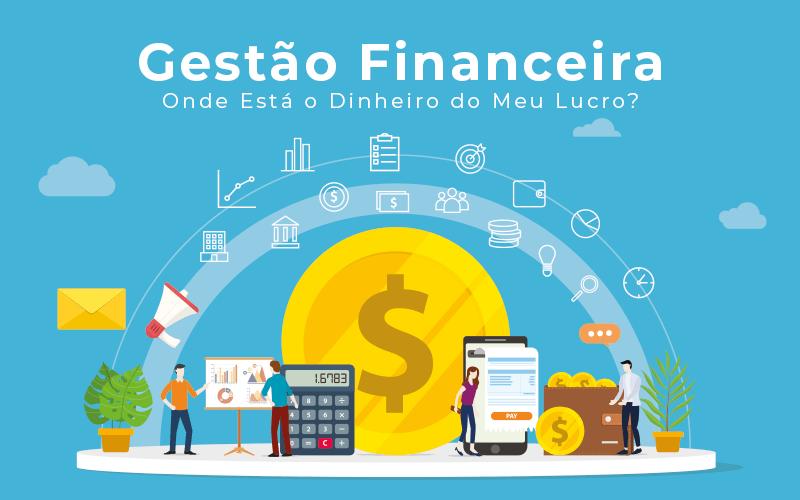 Gestao Financeira Onde Esta O Dinheiro Do Meu Lucro Blog Liz Assessoria Financeira - Serviços Contábeis em Mato Grosso | Prisma Contabilidade