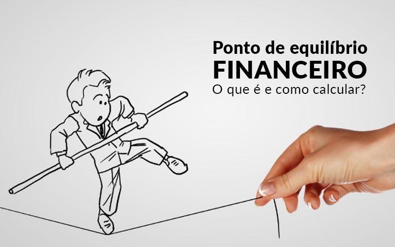 Ponto De Equilibrio Financeiro O Que E E Como Calcular Blog Davos Controladoria - Serviços Contábeis em Mato Grosso | Prisma Contabilidade